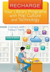 Recharge Your Library Programs with Pop Culture and Technology:: Connect with Today's Teens - Connect with Today's Teens ebook by Linda D. Behen