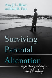 Surviving Parental Alienation - A Journey of Hope and Healing ebook by Paul R. Fine,Amy J.L. Baker