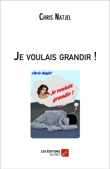 Je voulais grandir ! ebook by Chris Natjel