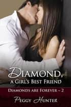 Diamond, A Girl's Best Friend ebook by Peggy Hunter
