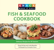 Knack Fish & Seafood Cookbook - Delicious Recipes for All Seasons ebook by Doug Ducap,Christopher Shane,Linda Beaulieu