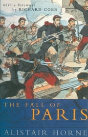 The Fall of Paris ebook by Alistair Horne
