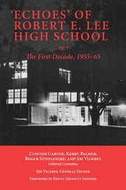 'Echoes' of Robert E. Lee High School - The First Decade, 1955-65 ebook by Jim Vickrey,Clinton Carter,Kerry Palmer