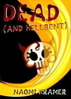 DEAD (and hellbent) ebook by Naomi Kramer