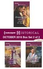 Harlequin Historical October 2016 - Box Set 2 of 2 - An Anthology ebook by Bronwyn Scott, Laura Martin, Laurie Benson