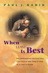 When Least Is Best - How Mathematicians Discovered Many Clever Ways to Make Things as Small (or as Large) as Possible ebook by Paul J. Nahin