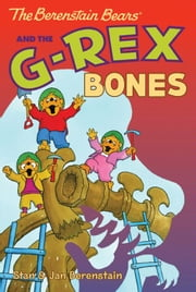 The Berenstain Bears Chapter Book: The G-Rex Bones ebook by Stan Berenstain,Stan Berenstain,Jan Berenstain,Jan Berenstain