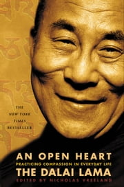 An Open Heart - Practicing Compassion in Everyday Life ebook by The Dalai Lama,Nicholas Vreeland