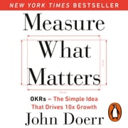 Measure What Matters - OKRs: The Simple Idea that Drives 10x Growth audiobook by John Doerr