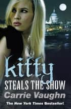 Kitty Steals the Show ebook by Carrie Vaughn