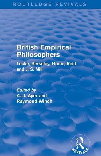 British Empirical Philosophers (Routledge Revivals) - Locke, Berkeley, Hume, Reid and J. S. Mill. [An anthology] ebook by