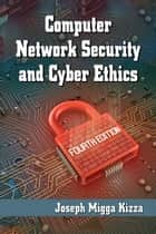 Computer Network Security and Cyber Ethics, 4th ed. ebook by Joseph Migga Kizza