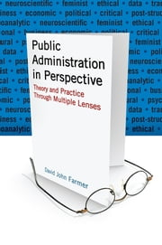 Public Administration in Perspective - Theory and Practice Through Multiple Lenses ebook by David John Farmer