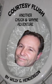 Courtesy Flush: Another Chuck & Wayne Adventure ebook by Willy G. Henderson