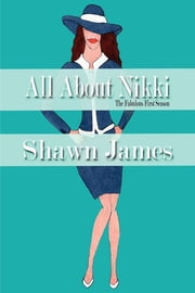 All About Nikki- The Fabulous First Season ebook by Shawn James