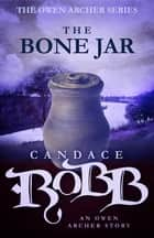 The Bone Jar - An Owen Archer Short Story ekitaplar by Candace Robb