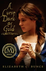 A Curse Dark As Gold ebook by Elizabeth Bunce