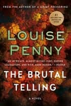 The Brutal Telling - A Chief Inspector Gamache Novel 電子書 by Louise Penny