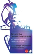 Beyond the Developmental State - Industrial Policy into the Twenty-first Century ebook by Daniela Tavasci, Ben Fine, Jyoti Saraswati