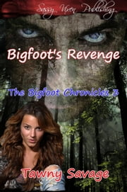 Bigfoot's Revenge - The Bigfoot Chronicles, #3 ebook by Tawny Savage