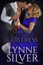 Taming His Mistress - Mistress Sisters, #2 ebook by Lynne Silver