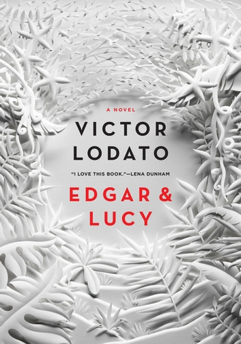 Edgar and Lucy - A Novel ebook by Victor Lodato