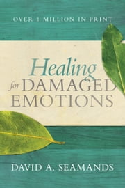 Healing for Damaged Emotions ebook by Kobo.Web.Store.Products.Fields.ContributorFieldViewModel