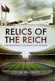 Relics of the Reich - The Buildings The Nazis Left Behind ebook by Colin Philpott