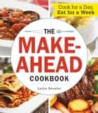 The Make-Ahead Cookbook - Cook For a Day, Eat For a Week ebook by