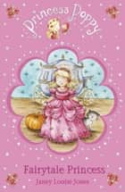 Princess Poppy Fairytale Princess ebook by Janey Louise Jones, Samantha Chaffey