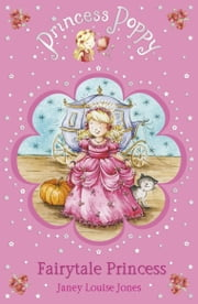 Princess Poppy Fairytale Princess ebook by Janey Louise Jones,Samantha Chaffey