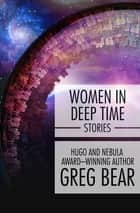 Women in Deep Time - Stories ebook by Greg Bear