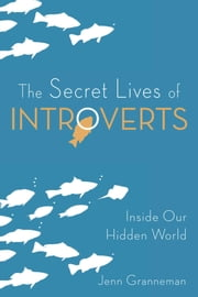The Secret Lives of Introverts - Inside Our Hidden World eBook by Jenn Granneman, Adrianne Lee