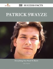 Patrick Swayze 175 Success Facts - Everything you need to know about Patrick Swayze ebook by Alice Vincent