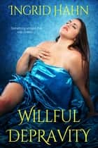 Willful Depravity 電子書籍 by Ingrid Hahn