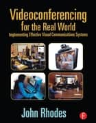 Videoconferencing for the Real World ebook by John Rhodes