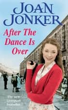 After the Dance is Over - A heart-warming saga of friendship and family (Molly and Nellie series, Book 5) ebook by Joan Jonker