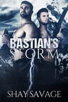 Bastian's Storm ebook by Shay Savage
