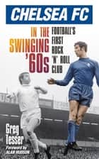 Chelsea FC in the Swinging 60s ebook by Greg Tesser