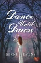 Dance Until Dawn ebook by Berni Stevens
