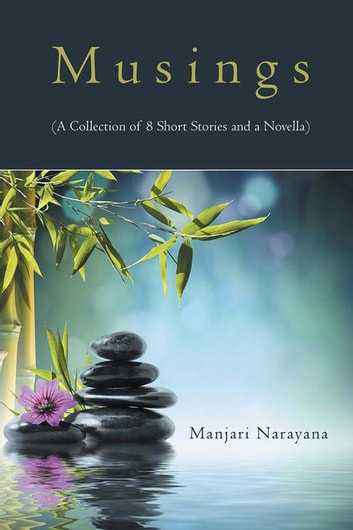Musings (A Collection of 8 Short Stories and a Novella) ebook by Manjari Narayana