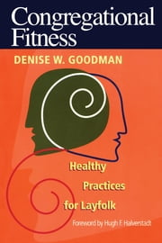 Congregational Fitness - Healthy Practices for Layfolk ebook by Denise W. Goodman