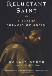 Reluctant Saint - The Life of Francis of Assisi ebook by Donald Spoto