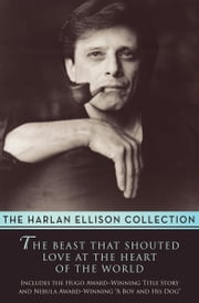 The Beast That Shouted Love at the Heart of the World - Stories ebook by Harlan Ellison