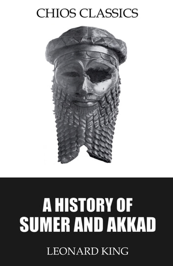 A History of Sumer and Akkad ebook by Leonard King