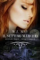 Il settimo marchio - Seconda parte ebook by W.J. May