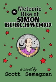The Meteoric Rise of Simon Burchwood ebook by Scott Semegran
