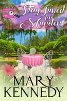 Stay Tuned for Murder ebook by Mary Kennedy