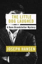 The Little Dog Laughed ebook by Joseph Hansen