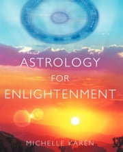 Astrology for Enlightenment ebook by Michelle Karen